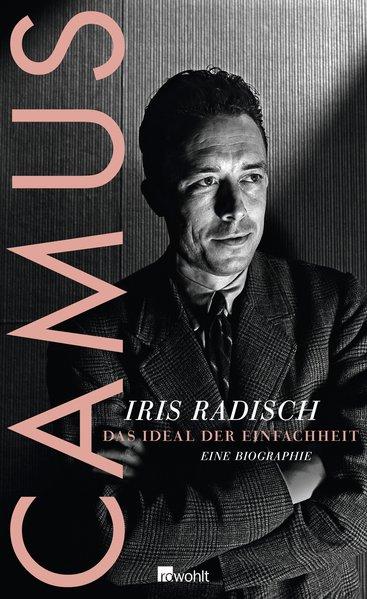 Camus: Das Ideal der Einfachheit - Eine: Radisch, Iris: