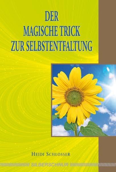 Der magische Trick zur Selbstentfaltung - Schlosser, Heidi