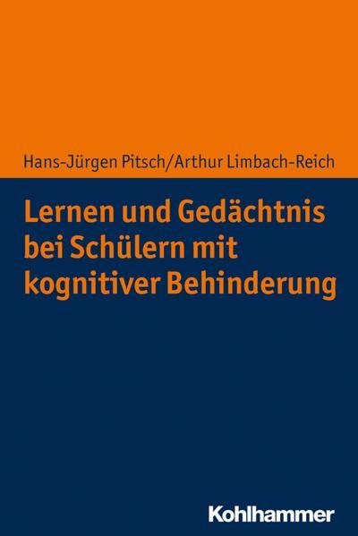 Lernen und Gedächtnis bei Schülern mit kognitiver Behinderung - Hans-Jürgen Pitsch, Arthur Limbach-Reich