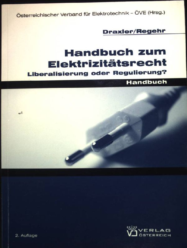 Handbuch zum Elektrizitätsrecht : Liberalisierung oder Regulierung?. - Draxler, Peter und Clemens Regehr