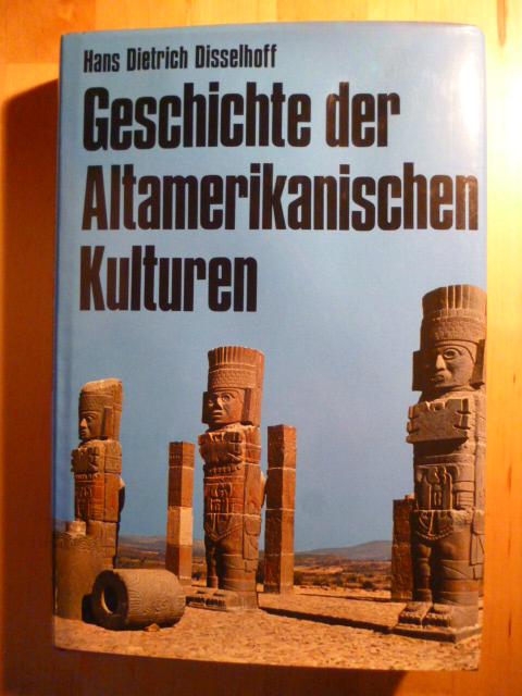 Geschichte der altamerikanischen Kulturen. Geschichte der Völker: Disselhoff, Hans Dietrich.