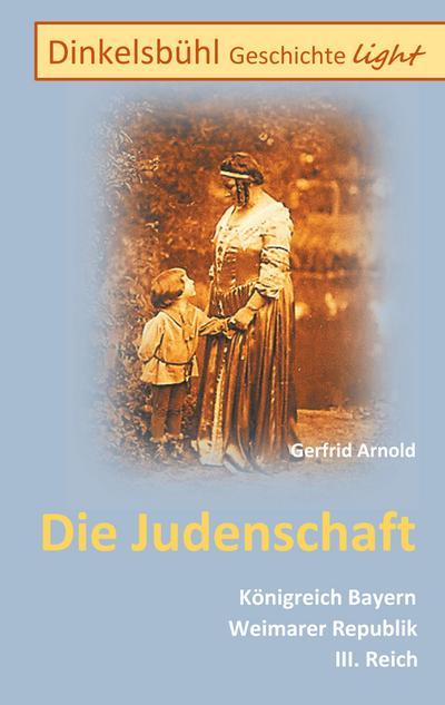 Dinkelsbühl Geschichte light Die Judenschaft : Königreich Bayern Weimarer Republik III. Reich - Gerfrid Arnold