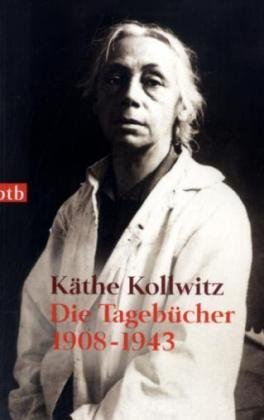 Käthe Kollwitz - Die Tagebücher: 1908-1943 - Bohnke-Kollwitz, Jutta (Hg.)