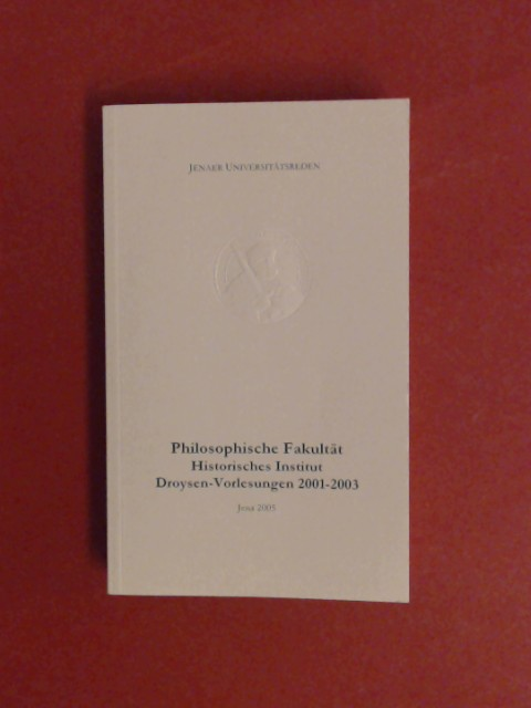 Droysen-Vorlesungen: 19. November 2001 bis 6. Februar 2003. Band 18 aus der Reihe
