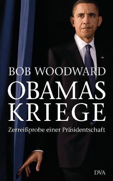 Obamas Kriege Zerreißprobe einer Präsidentschaft - Woodward, Bob, Henning Dedekind und Helmut Dierlamm