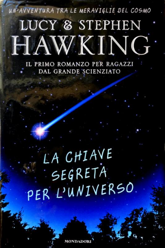 LA CHIAVE SEGRETA DELL'UNIVERSO. EDIZIONE ILLUSTRATA - LUCY HAWKING, STEPHEN HAWKING, CHRISTOPHE GALFARD