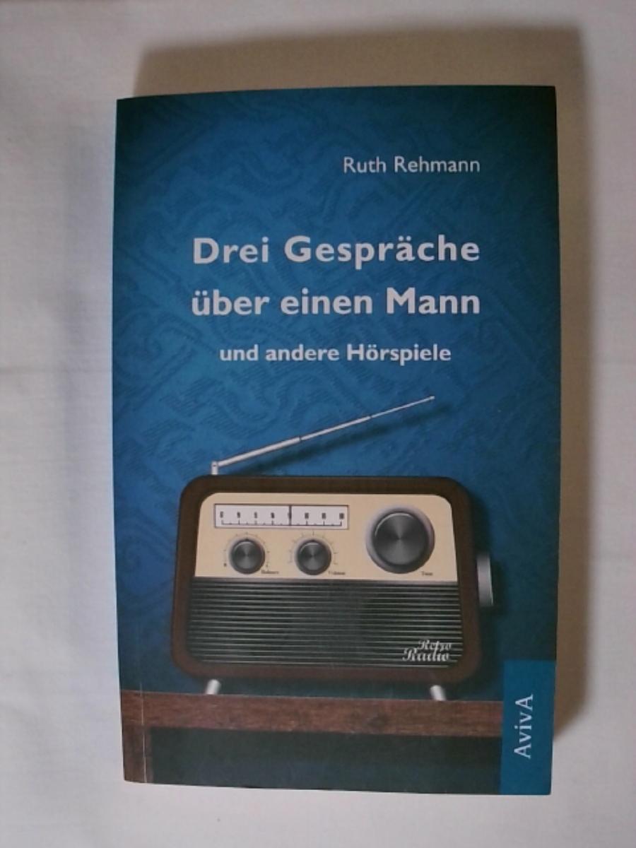 Drei Gespräche über einen Mann und andere: Ruth Rehmann