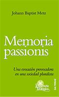 MEMORIA PASSIONIS : UNA EVOCACIÓN PROVOCADORA EN UNA SOCIEDAD PLURALISTA - METZ, JOHANN BAPTIST