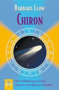 Chiron   Die Verbindung zwischen inneren und äußeren Planeten - Clow, Barbara