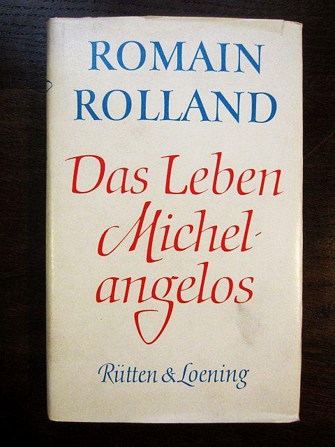Das Leben Michelangelos. Gesammelte Werke in Einzelausgaben: Rolland, Romain