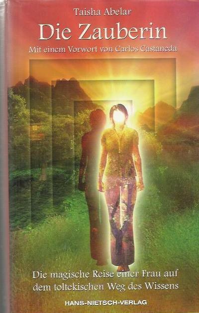 Die Zauberin: die magische Reise einer Frau: Abelar, Taisha