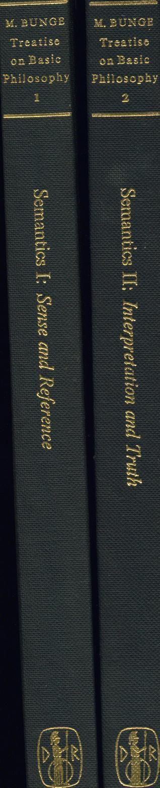 Treatise on Basic Philosophy Semantics I: Sense and Reference II. Interpretation and Truth - Bunge, Mario