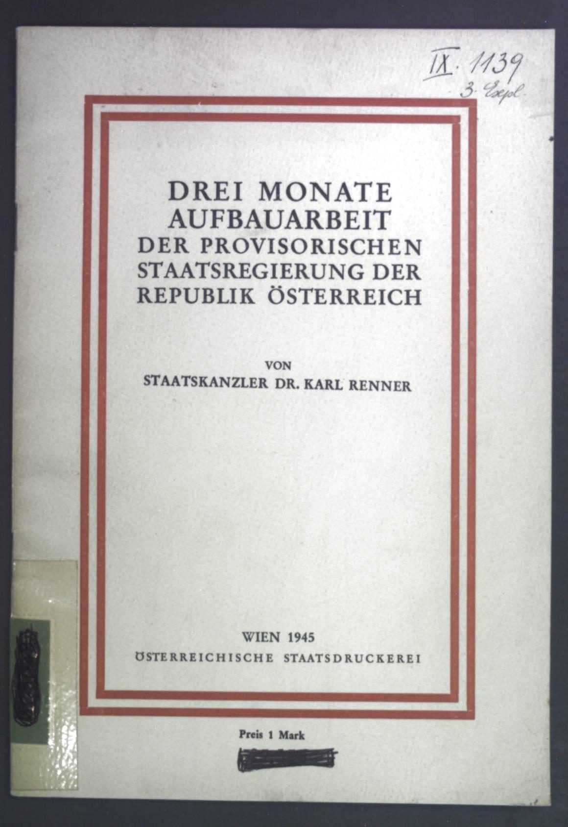Drei Monate Aufbauarbeit der provisorischen Staatsregierung der: Renner, Karl: