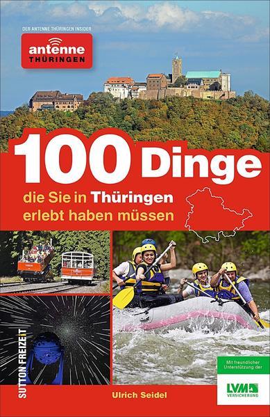 100 Dinge, die Sie in Thüringen erlebt: Seidel, Ulrich und