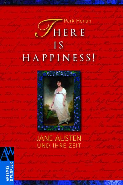 There is Happiness!: Jane Austen und ihre Zeit (Artemis & Winkler Sachbuch) - Honan, Park
