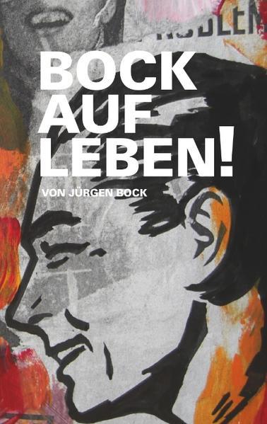 Bock auf Leben ! - Bock, Jürgen