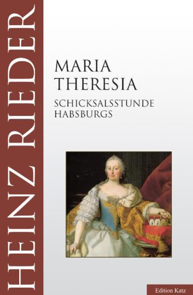 Maria Theresia. Schicksalsstunde Habsburgs - Rieder, Heinz