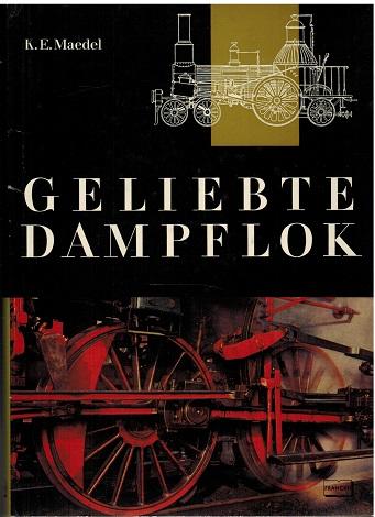 Geliebte Dampflok.: Maedel, Karl-Ernst: