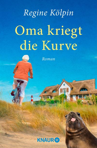 Oma kriegt die Kurve: Roman (Omas für jede Lebenslage) : Roman - Regine Kölpin