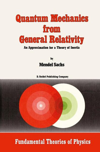 Quantum Mechanics from General Relativity: An Approximation for a Theory of Inertia. (Fundamental Theories of Physics). - Sachs, Mendel