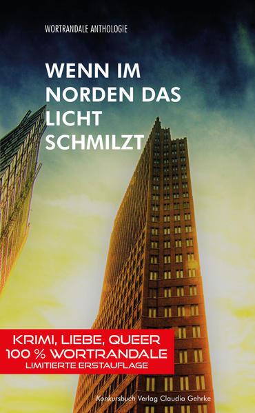 Wenn im Norden das Licht schmilzt. Wortrandale Anthologie: Krimi, Liebe, Queer. - Berndl, Klaus (Hg.), Gitta Mikati und Michael Krause