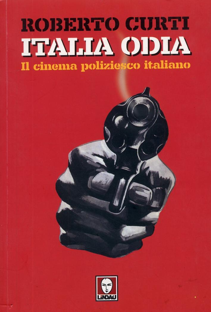 Italia odia. Il cinema poliziesco italiano - Curti Roberto