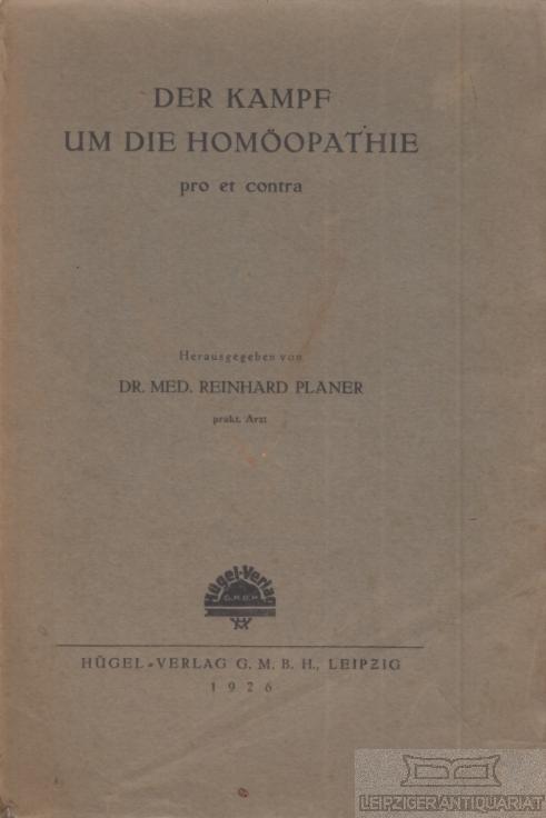 Der Kampf um die Homöopathie. Pro et: Planer, Reinhard.