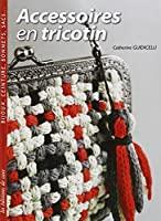 Accessoires en tricotin - Catherine Guidicelli, Céline Cantat, Joëlle Simon, Didier Barbecot, Agathe Lévêque