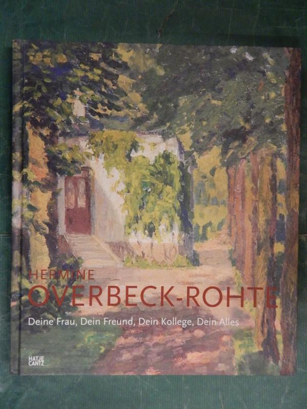 Hermine Overbeck-Rohte - Deine Frau, Dein Freund, Dein Kollege, Dein Alles - Overbeck-Museum Bremen (Hrsg.)