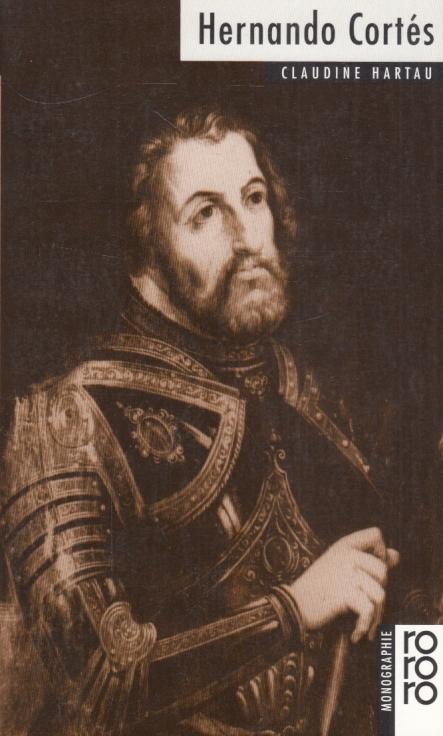 Hernando Cortes. - Hartau, Claudine.