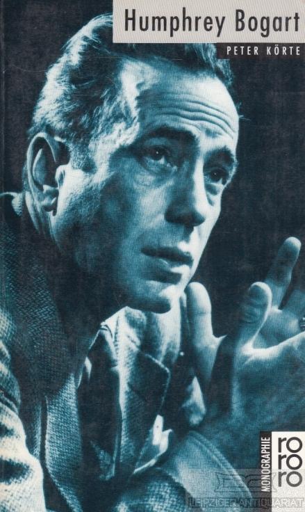 Humphrey Bogart. - Körte, Peter.