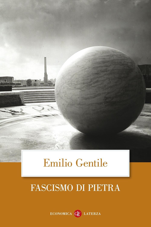 Il fascismo di pietra - Emilio Gentile