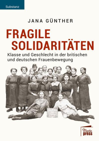 Fragile Solidaritäten : Klasse und Geschlecht in der britischen und deutschen Frauenbewegung - Jana Günther