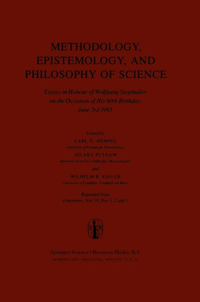 Methodology, Epistemology, and Philosophy of Science : Essays in Honour of Wolfgang Stegmüller on the Occasion of his 60th B irth day, June 3rd, 1983. Reprinted from the Journal Erkenntnis, Vol. 19, Nos 1,2 and 3 - Carl G. Hempel