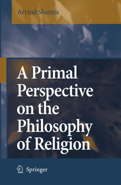 A Primal Perspective on the Philosophy of Religion - Arvind Sharma