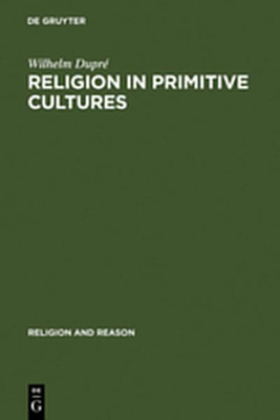 Religion in Primitive Cultures : A Study in Ethnophilosophy - Wilhelm Dupré