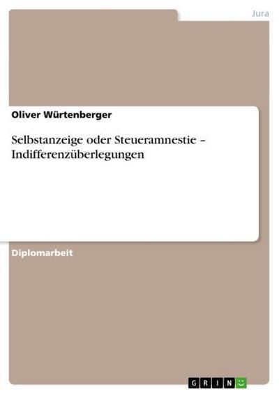 Selbstanzeige oder Steueramnestie - Indifferenzüberlegungen - Oliver Würtenberger