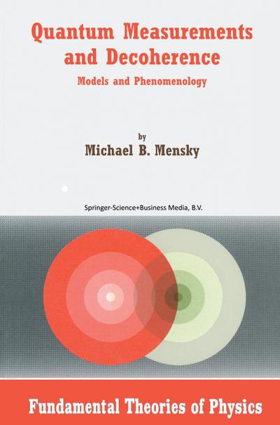 Quantum Measurements and Decoherence : Models and Phenomenology - M. Mensky