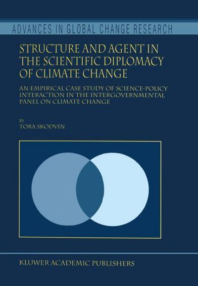 Structure and Agent in the Scientific Diplomacy of Climate Change : An Empirical Case Study of Science-Policy Interaction in the Intergovernmental Panel on Climate Change - T. Skodvin