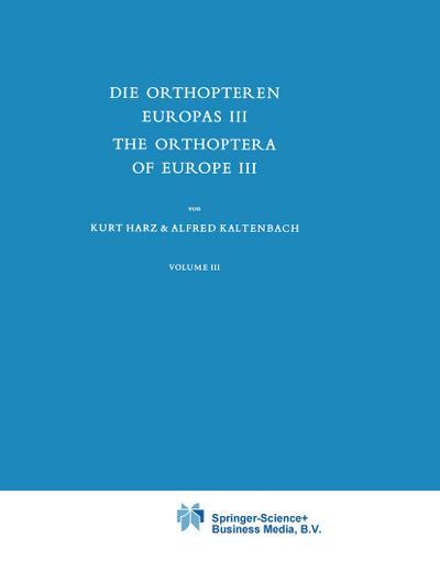 Die Orthopteren Europas III / The Orthoptera of Europe III : Volume III - A. Kaltenbach