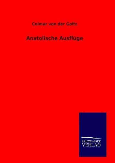 Anatolische Ausflüge - Colmar von der Goltz