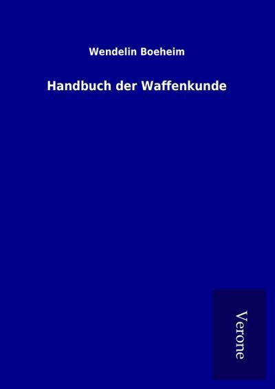 Handbuch der Waffenkunde - Wendelin Boeheim