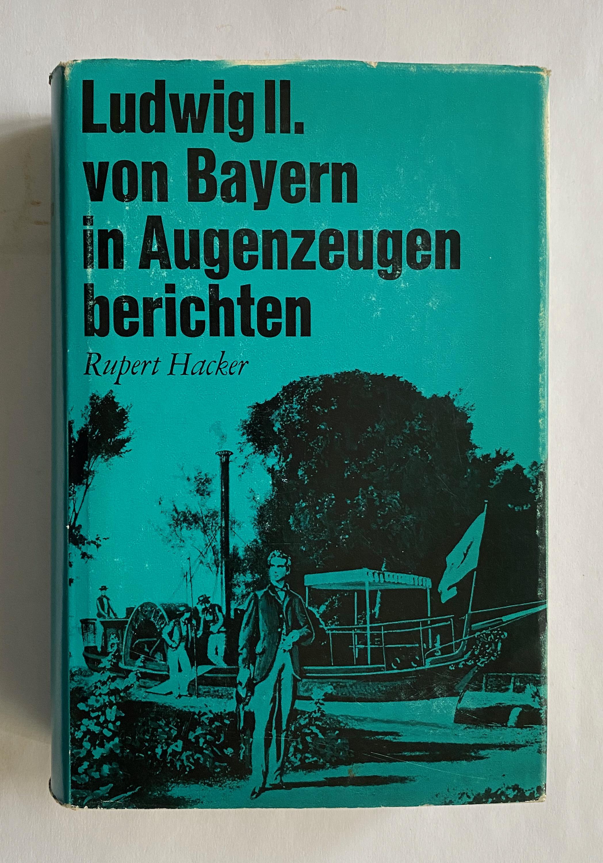 Ludwig II. von Bayern in Augenzeugenberichten.: Hacker, Rupert (Hg.,