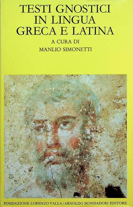 Testi gnostici in lingua greca e latina.: 2. ed. Testi orig. a fronte. Scrittori greci e latini; - SIMONETTI, Manlio.