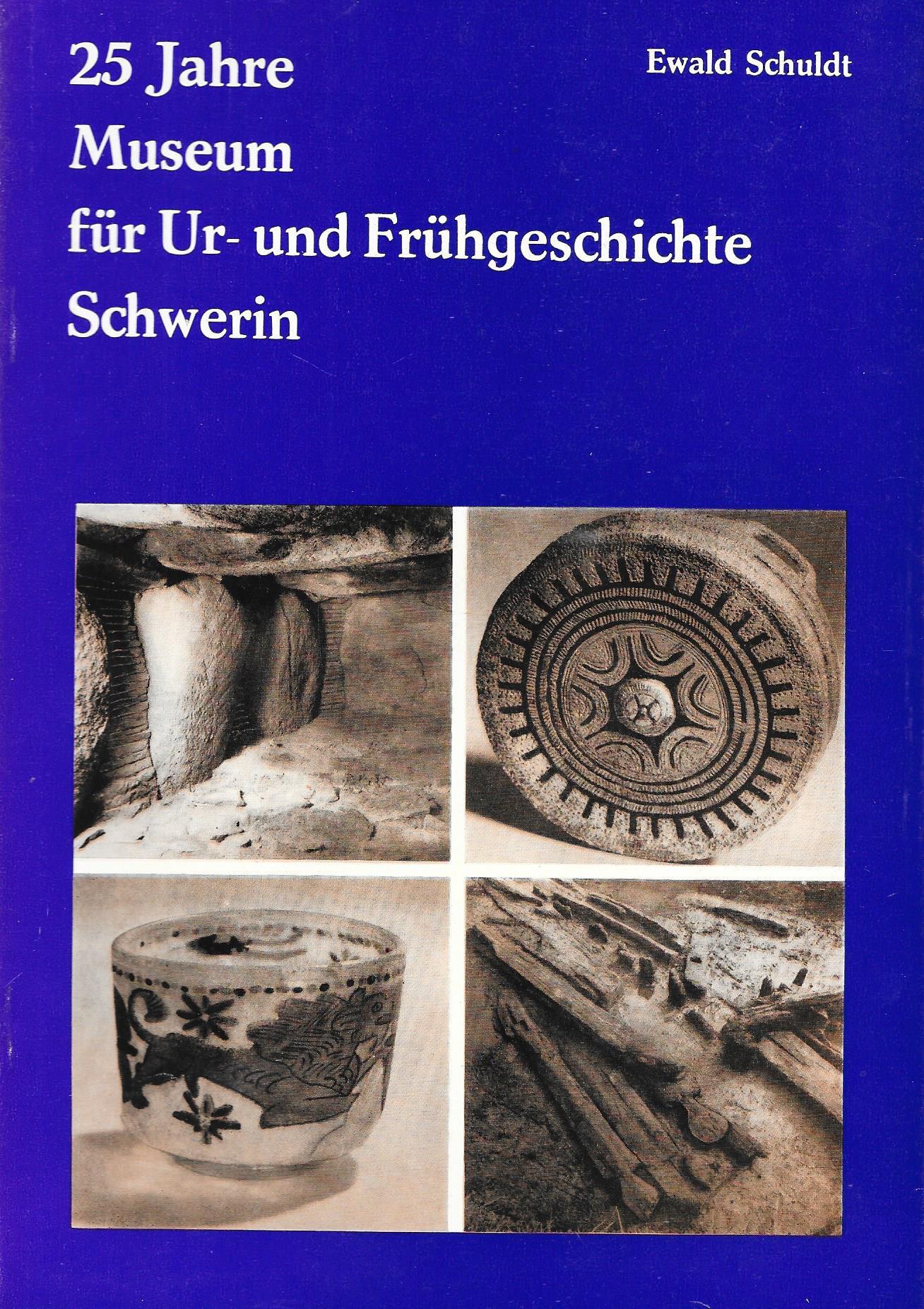 25 Jahre Museum für Ur-und Frühgeschichte Schwerin: Ewald Schuldt