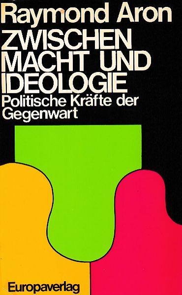 Zwischen Macht und Ideologie : Politische Kräfte d. Gegenwart. [Übers. von Margarete Venjakob] - Aron, Raymond