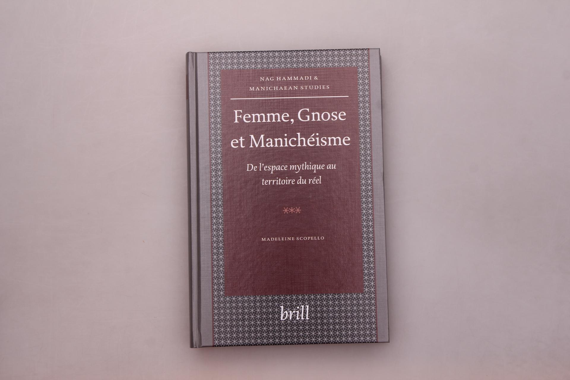 FEMME, GNOSE ET MANICHEISME. De l Espace Mythique Au Territoire Du Reel - Scopello, Madeleine; [Hrsg.]: Emmel, Stephen; Oort, Johannes van