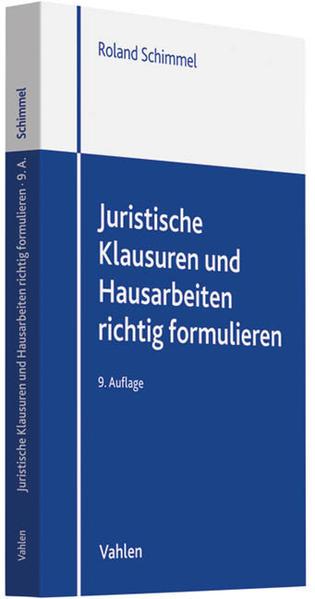 Juristische Klausuren und Hausarbeiten richtig formulieren - Schimmel, Roland