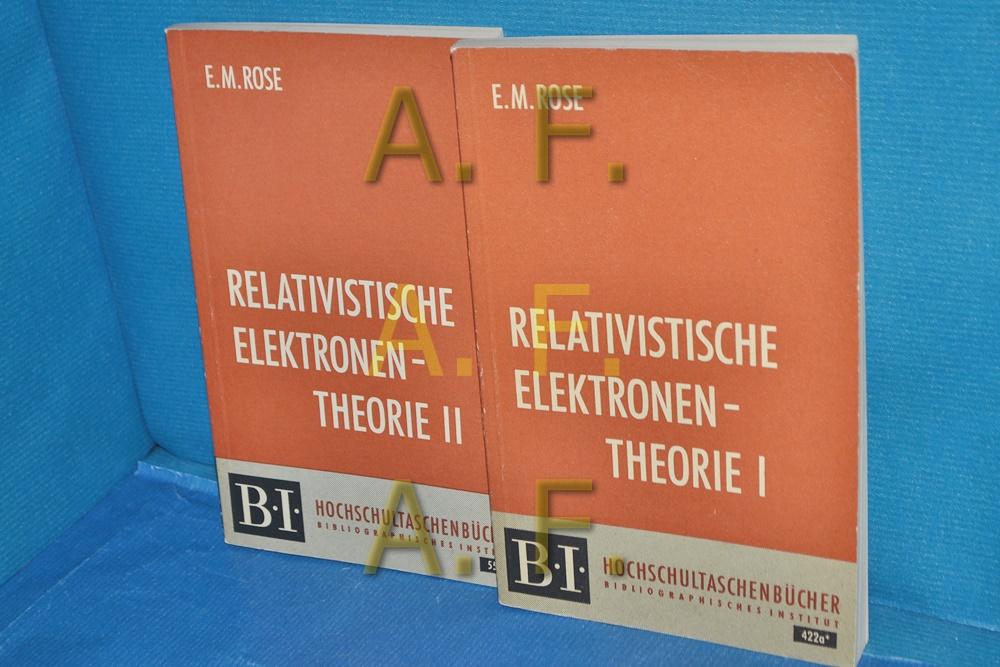 Relativistische Elektronentheorie I und II (2 Bände): Rose, E. M.: