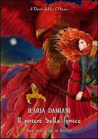 Il potere della fenice - Damiani Ilaria